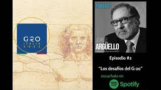 LOS NUEVOS DESAFÍOS DEL G20 - Podcast de Jorge Argüello