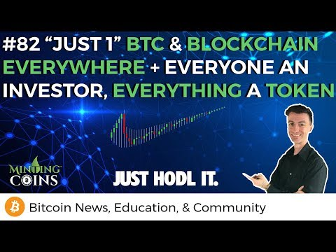 #82 Just 1 BTC + Blockchain Everywhere, Everything a Token, Everyone an Investor
