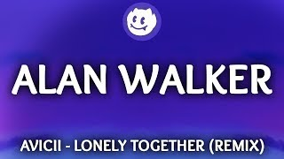 Avicii ‒ Lonely Together (Lyrics / Alan Walker Remix) ft. Rita Ora