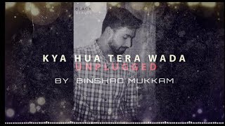 kya-hua-thera-wada---unplugged-cover-binshad-mukkam-muhammed-rafi-songs