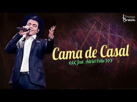 THIAGO BRAVA - CAMA DE CASAL - (Part. Adriel Pollo) (DVD TUDO NOVO DE NOVO)