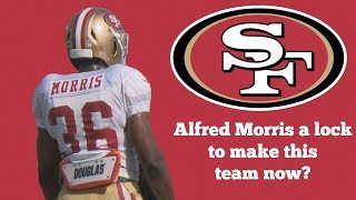 Alfred Morris a lock to make this team?   Elvis Dumervil back with the 49ers?