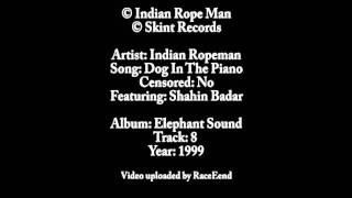 Indian Rope Man - Dog in the piano [uncensored] feat. Shahin Badar