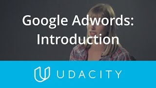 Google AdWords: Introduction | Customer Acquisition | App Marketing | Udacity