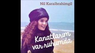Nil Karaibrahimgil   Kanatlarım Var Ruhumda Official Audio HQ Video