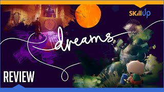 Dreams (PS4) - Review By Skill Up (Video Game Video Review)