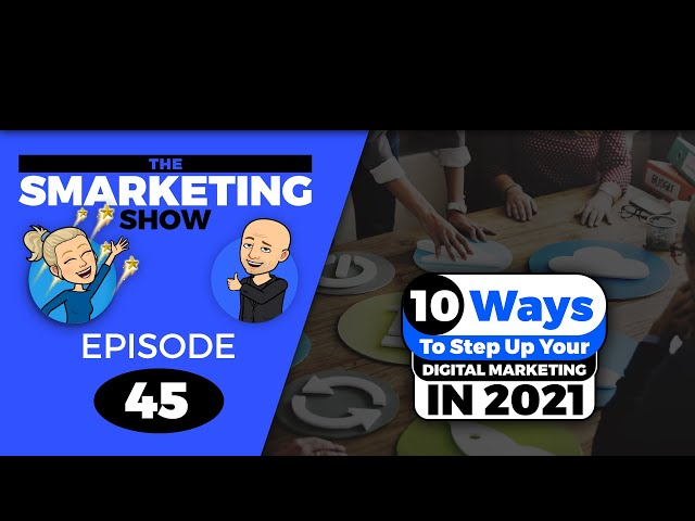10 Ways To Step Up Your Digital Marketing in 2021 - EP 45 -THE SMARKETING SHOW