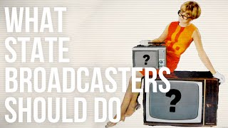 What State Broadcasters Should Do