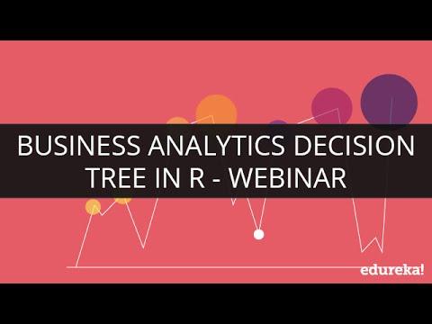 Business Analytics Decision Tree In R | Webinar 1 | Edureka