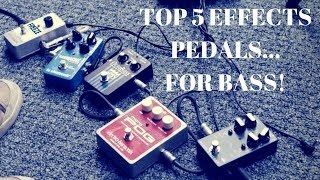 My TOP 5 EFFECTS PEDALS for BASS