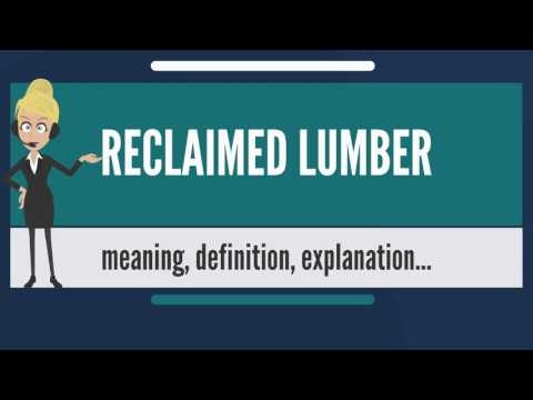 What is RECLAIMED LUMBER? What does RECLAIMED LUMBER mean? RECLAIMED LUMBER meaning & explanation