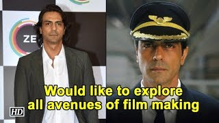 Would like to explore all avenues of film making: Actor Arjun Rampal