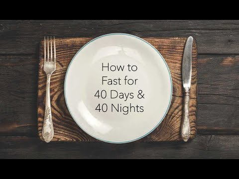 How To Fast For 40 Days & 40 Nights