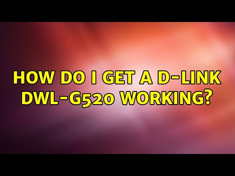 How Do I Get A D-Link DWL-G520 Working?