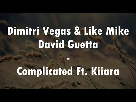 Dimitri Vegas & Like Mike vs David Guetta - Complicated Ft. Kiiara (Lyrics Video)