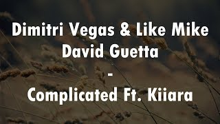Dimitri Vegas Like Mike Vs David Guetta Complicated Ft Kiiara Lyrics Video