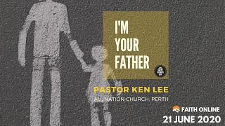 21 Jun 2020 | I'm Your Father | Ps Ken Lee | Faith Assembly of God Church