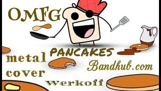 Werkoff - OMFG - Pancakes metal cover bandhub