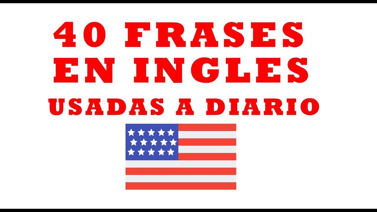 40 Frases Usadas Diariamente En Inglés Frases Mas Usadas