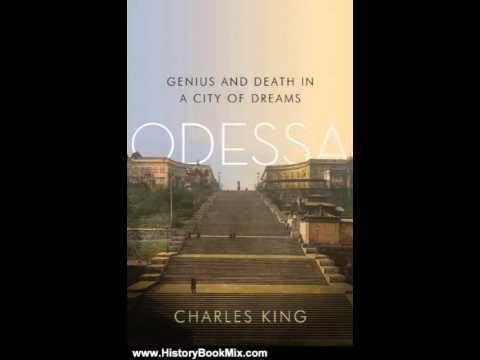 History Book Review: Odessa: Genius and Death in a City of Dreams by Charles King
