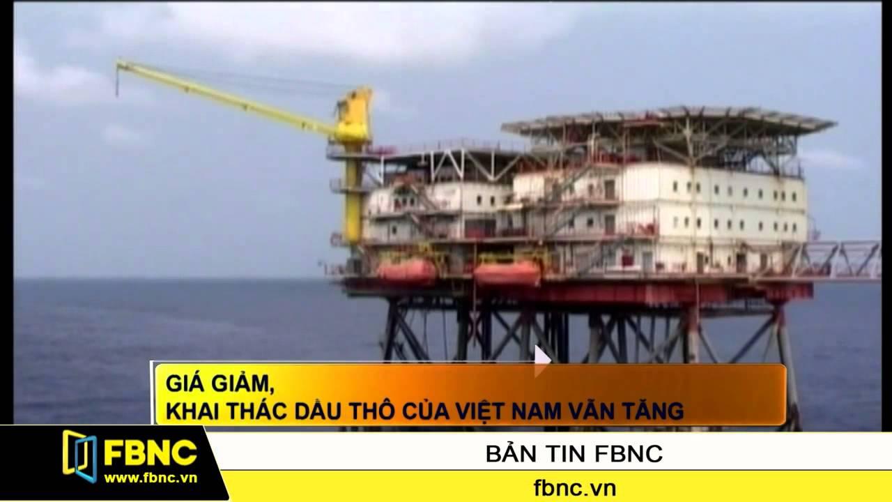 FBNC – Giá giảm, khai thác dầu thô của VN vẫn tăng