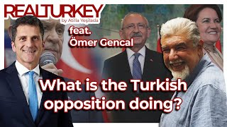Real Turkey feat Omer Gencal What is the Turkish opposition doing