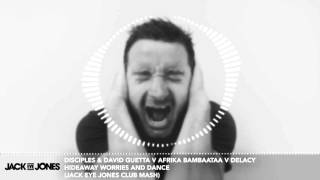 Disciples & David Guetta No Worries (Jack Eye Jones Club Mash)