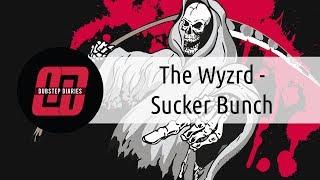 The Wyzrd - Sucker Bunch [Dubstep Diaries Exclusive]