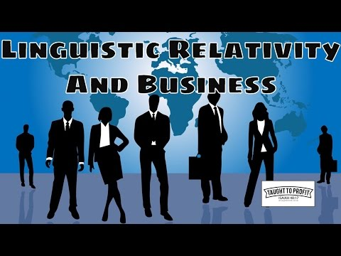 Change Your Business Vocabulary And Change Your Thinking - Linguistic Relativity And Your Business