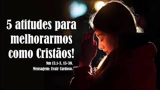 """""""5 atitudes para melhorarmos como Cristãos"""" - Evair Cardoso - 15/09/2019, 18h30."""