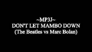 ~MP3J~  DON'T LET MAMBO DOWN ~ The Beatles vs Marc Bolan