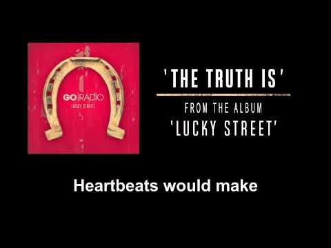 "Go Radio - ""The Truth Is"" (w/ Lyrics)"