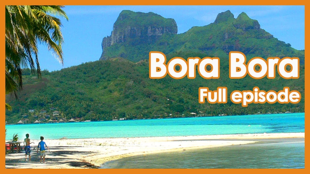 Thing To Do In Bora Bora Full Episode Travel Guide