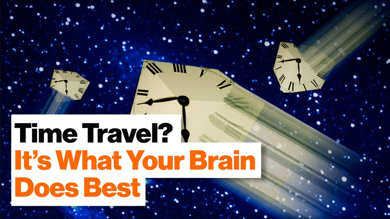 Mental Time Travel: Your Brain Is Literally a Time Machine   Dean Buonamano
