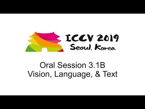 ICCV19: Oral Session 3.1B - Vision, Language, & Text