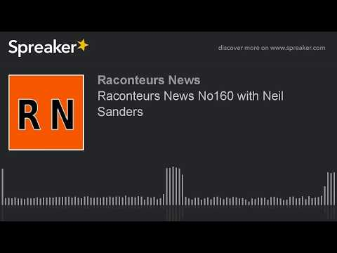 Raconteurs News No160 with Neil Sanders
