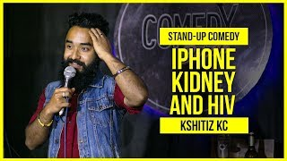 Iphone, Kidney and HIV | ft. Kshitiz Kc | Stand Up Comedy