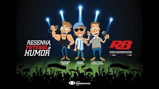 Resenha, Futebol e Humor - 31/07/2018