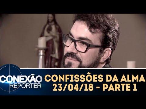 Confissões Da Alma - Parte 1 | Conexão Repórter (23/04/18)