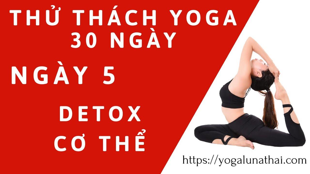 Thử Thách Yoga 30 Ngày Cùng Luna Thái | NGÀY 5 | DETOX CƠ THỂ | Yogalunathai.com