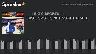 BIG C SPORTS NETWORK 1.18.2018