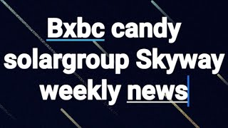 Bxbc candy solar group Skyway technology news this week