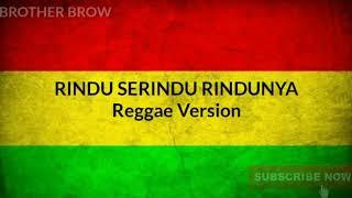 Download lagu Rindu Serindu Rindunya Lyrics Reggae Version MP3