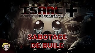 SABOTAGE DE BUILD (The Binding of Isaac : Afterbirth+)