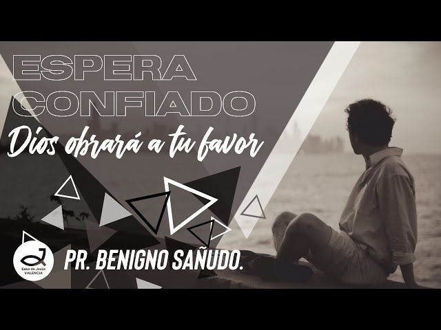 Espera confiado, Dios obrará en tu favor   Pr. Benigno Sañudo