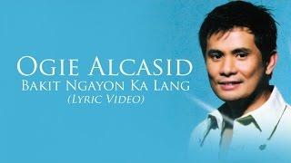 Ogie Alcasid - Bakit Ngayon Ka Lang (Lyric Video)