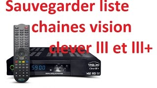 sauvegarder liste chaines vision clever lll et lll+