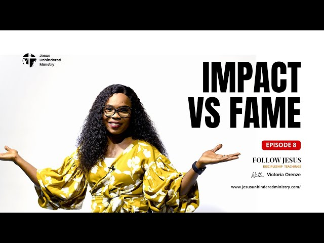 Follow Jesus Episode 8_Impact and Fame.