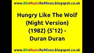Hungry like the wolf (night version) - duran duran   80s club mixes   80s club music   80s pop hits