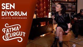 Fatma Turgut - Sen Diyorum (Akustik Performans) #Canlı